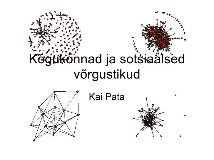 Kogukonnad ja sotsiaalsed       võrgustikud          Kai Pata