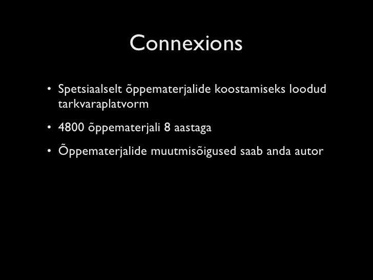 Connexions • Spetsiaalselt õppematerjalide koostamiseks loodud   tarkvaraplatvorm • 4800 õppematerjali 8 aastaga • Õppemat...