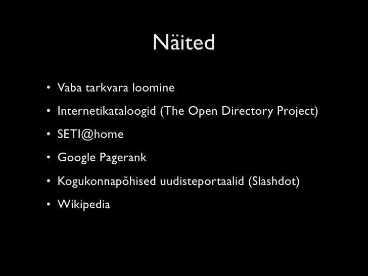 Näited • Vaba tarkvara loomine • Internetikataloogid (The Open Directory Project) • SETI@home • Google Pagerank • Kogukonn...