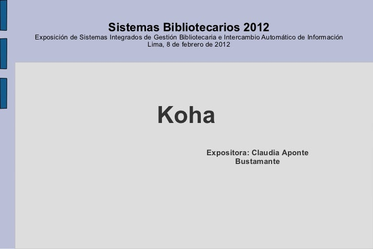 Koha Sistemas Bibliotecarios 2012 Exposición de Sistemas Integrados de Gestión Bibliotecaria e Intercambio Automático de I...