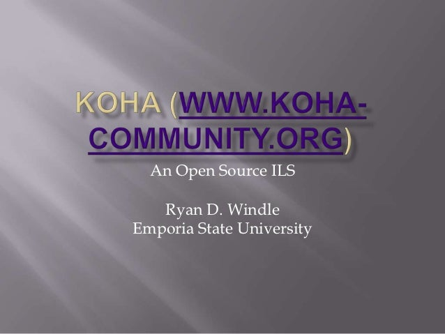 An Open Source ILS   Ryan D. WindleEmporia State University