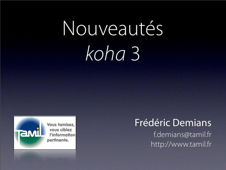 Nouveautés   koha 3          Frédéric Demians            f.demians@tamil.fr           http://www.tamil.fr