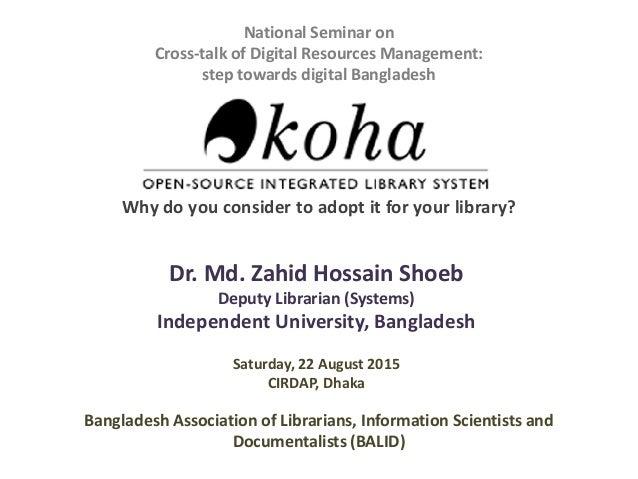 National Seminar on Cross-talk of Digital Resources Management: step towards digital Bangladesh Why do you consider to ado...