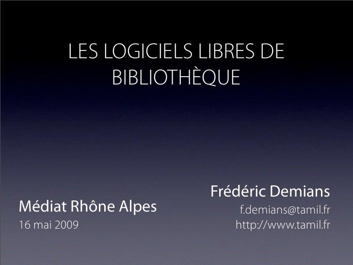 LES LOGICIELS LIBRES DE               BIBLIOTHÈQUE                             Frédéric Demians Médiat Rhône Alpes        ...