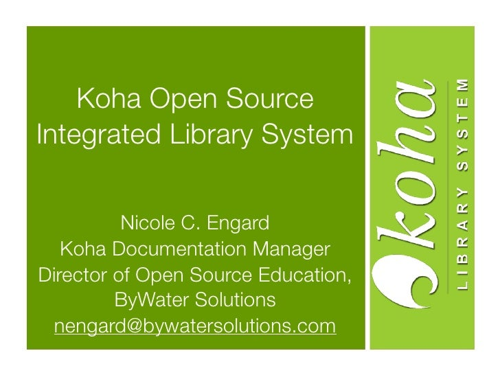Koha Open Source Integrated Library System             Nicole C. Engard    Koha Documentation Manager Director of Open Sou...