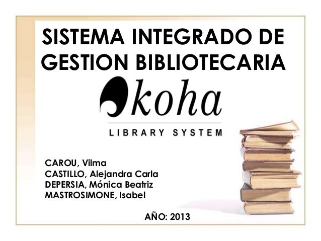 SISTEMA INTEGRADO DE GESTION BIBLIOTECARIA CAROU, Vilma CASTILLO, Alejandra Carla DEPERSIA, Mónica Beatriz MASTROSIMONE, I...