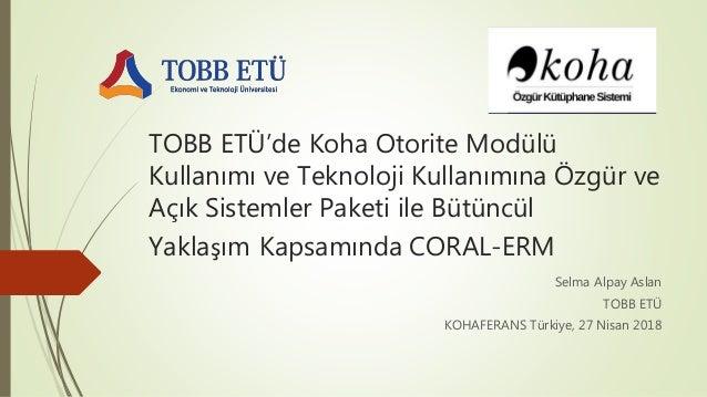 TOBB ETÜ'de Koha Otorite Modülü Kullanımı ve Teknoloji Kullanımına Özgür ve Açık Sistemler Paketi ile Bütüncül Yaklaşım Ka...