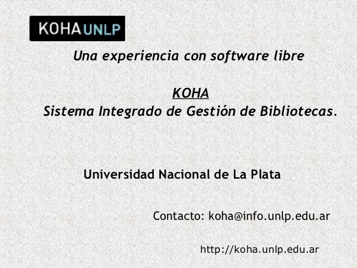 Una experiencia con software libre                   KOHASistema Integrado de Gestión de Bibliotecas.      Universidad Nac...