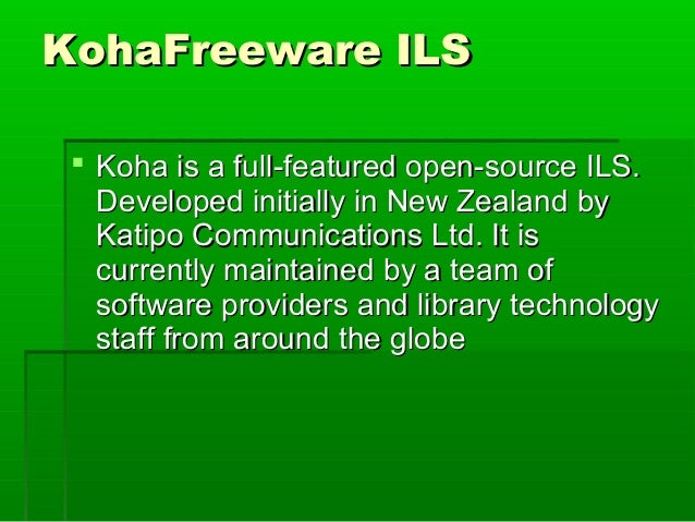 KohaFreeware ILS  Koha is a full-featured open-source ILS. Developed initially in New Zealand by Katipo Communications Lt...