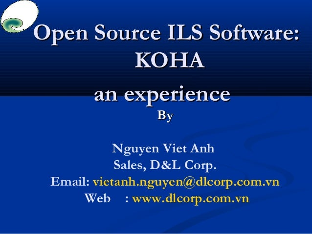 Open Source ILS Software:Open Source ILS Software: KOHAKOHA an experiencean experience ByBy Nguyen Viet Anh Sales, D&L Cor...
