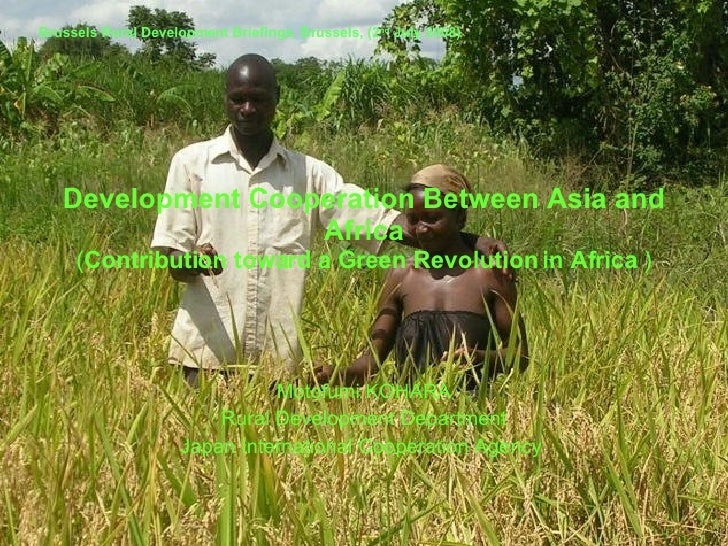 Development Cooperation Between Asia and Africa ( Contribution toward a Green Revolution in Africa  ) Motofumi KOHARA Rura...