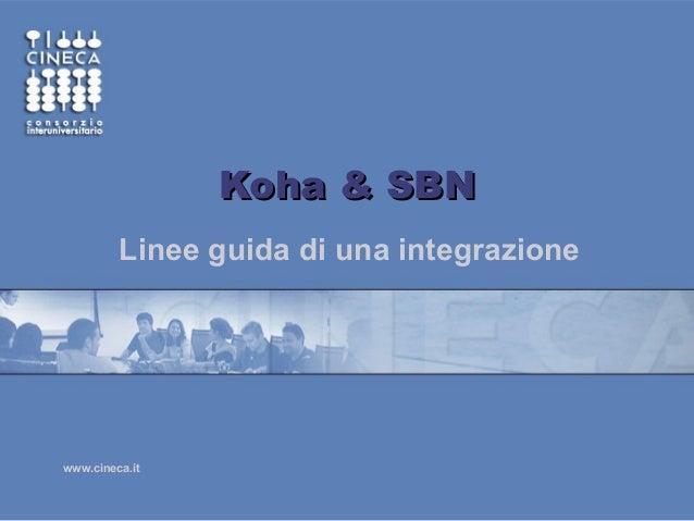 www.cineca.it Koha & SBNKoha & SBN Linee guida di una integrazione