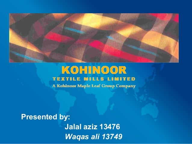 kohinoor mills limited Bashir saigol was assigned the managing directorship of kohinoor textile mills,  rawalpindi and conforce limited he is survived by son iqbal saigol, who.