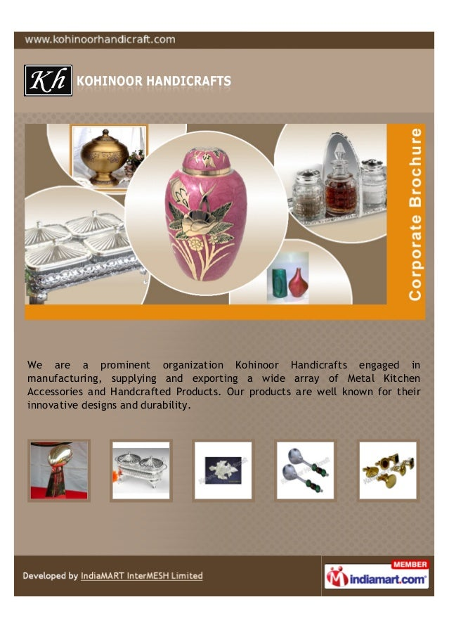 We are a prominent organization Kohinoor Handicrafts engaged inmanufacturing, supplying and exporting a wide array of Meta...