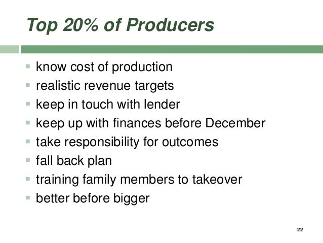 Top 20% of Producers  know cost of production  realistic revenue targets  keep in touch with lender  keep up with fina...
