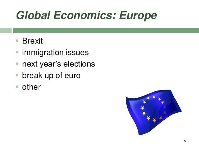 Global Economics: Europe  Brexit  immigration issues  next year's elections  break up of euro  other 4