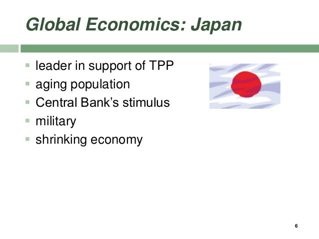 Global Economics: Japan  leader in support of TPP  aging population  Central Bank's stimulus  military  shrinking eco...