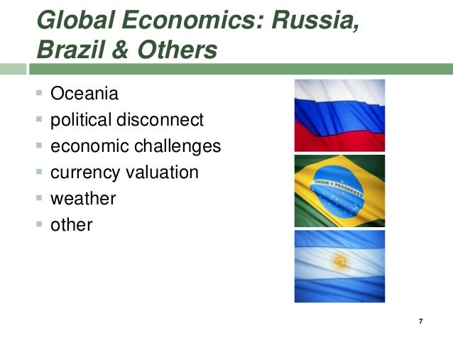 Global Economics: Russia, Brazil & Others  Oceania  political disconnect  economic challenges  currency valuation  we...