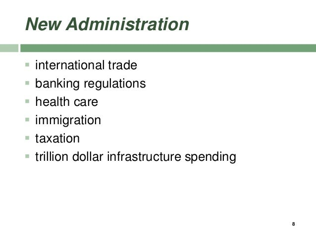 New Administration  international trade  banking regulations  health care  immigration  taxation  trillion dollar in...