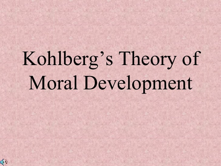 Kohlberg's Theory ofMoral Development