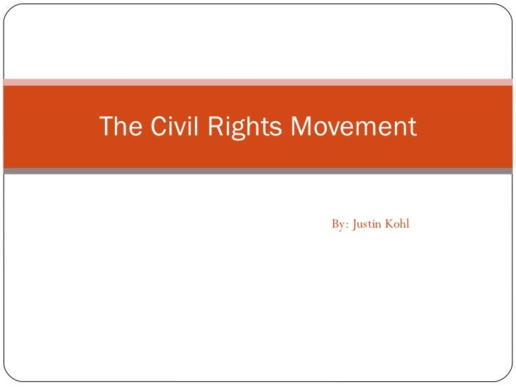By: Justin Kohl The Civil Rights Movement