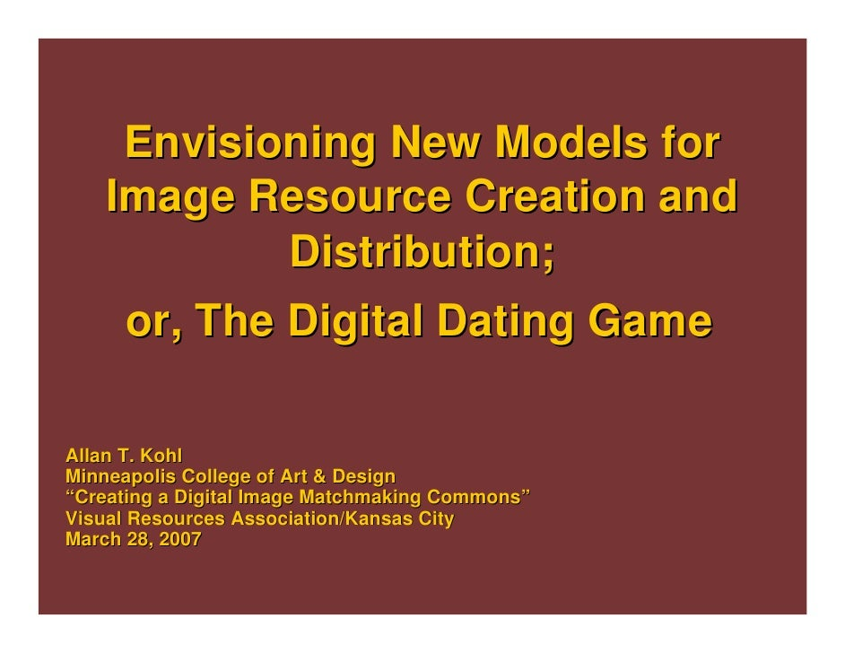 Envisioning New Models for     Image Resource Creation and              Distribution;      or, The Digital Dating Game  Al...