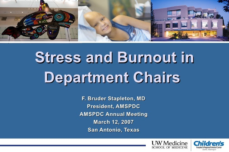 Stress and Burnout in Department Chairs   F. Bruder Stapleton, MD President, AMSPDC AMSPDC Annual Meeting March 12, 2007 S...