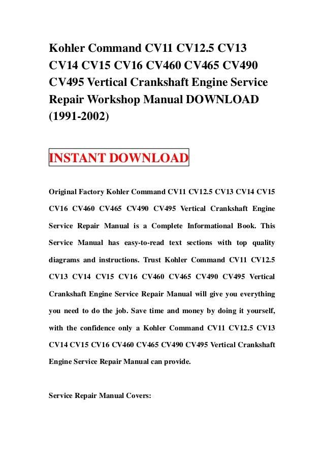 kohler command cv11 cv12 5 cv13 cv14 cv15 cv16 cv460 cv465 cv490 cv49\u2026kohler command cv11 cv12 5 cv13 cv14 cv15 cv16 cv460 cv465 cv490 cv495 vertical crankshaft engine service repair workshop manual download (1991 2002)