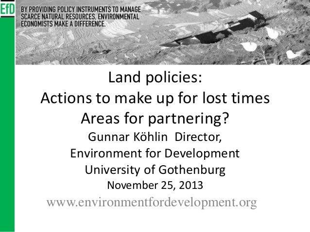Land policies: Actions to make up for lost times Areas for partnering? Gunnar Köhlin Director, Environment for Development...