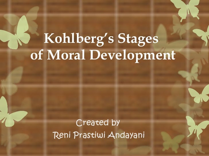 Kohlberg's Stages  of Moral Development Created by  Reni Prastiwi Andayani