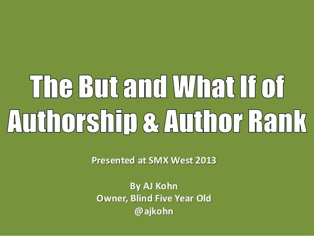 Presented at SMX West 2013        By AJ Kohn Owner, Blind Five Year Old         @ajkohn