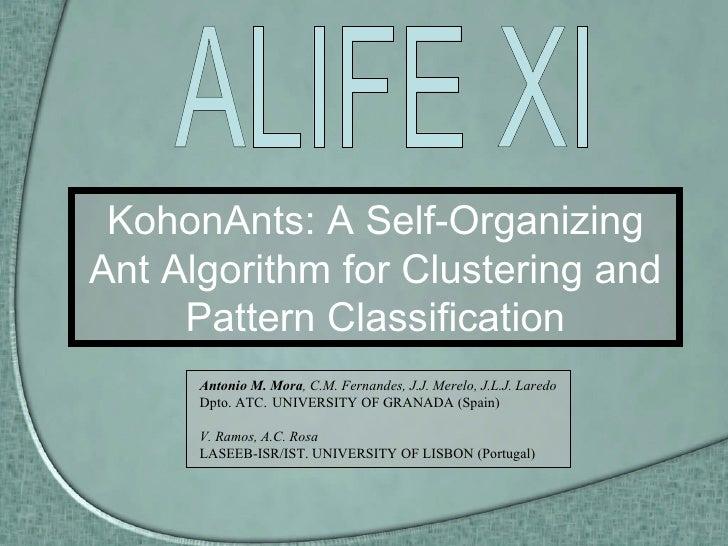 KohonAnts: A Self-Organizing Ant Algorithm for Clustering and Pattern Classification Antonio M. Mora , C.M. Fernandes, J.J...