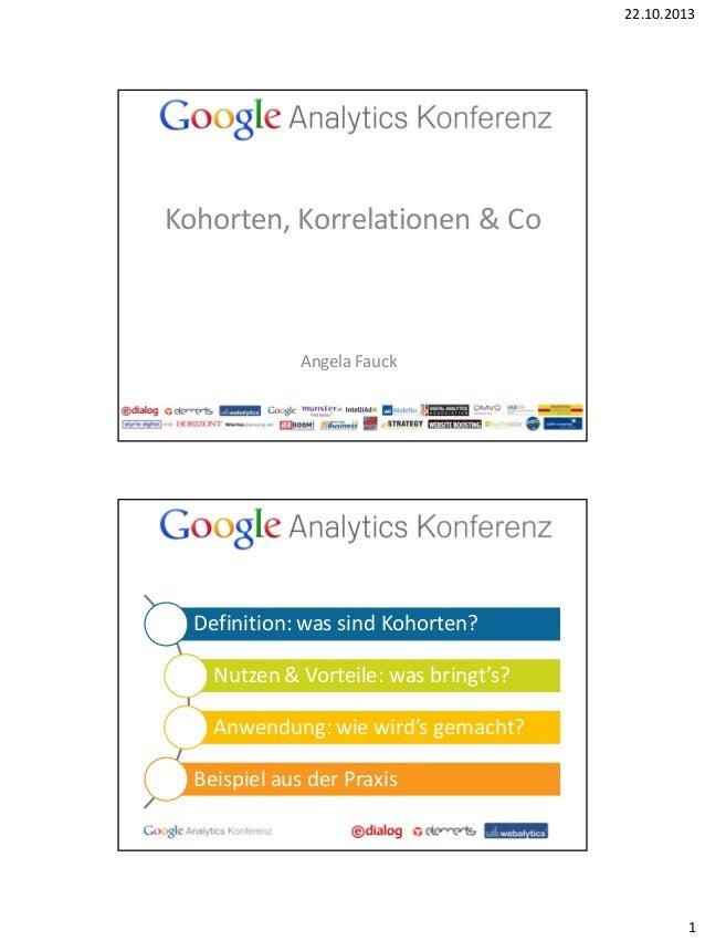 22.10.2013  Kohorten, Korrelationen & Co  Angela Fauck  Definition: was sind Kohorten? Nutzen & Vorteile: was bringt's? An...
