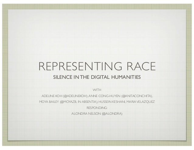 REPRESENTING RACE        SILENCE IN THE DIGITAL HUMANITIES                               WITH ADELINE KOH (@ADELINEKOH), A...
