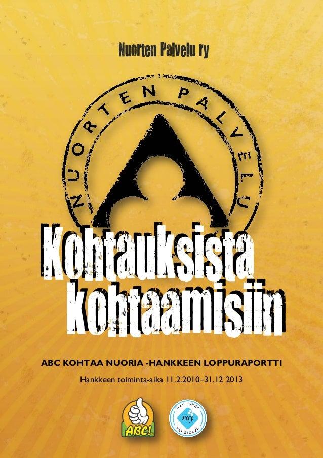 ABC KOHTAA NUORIA -HANKKEEN LOPPURAPORTTI Hankkeen toiminta-aika 11.2.2010–31.12 2013  0