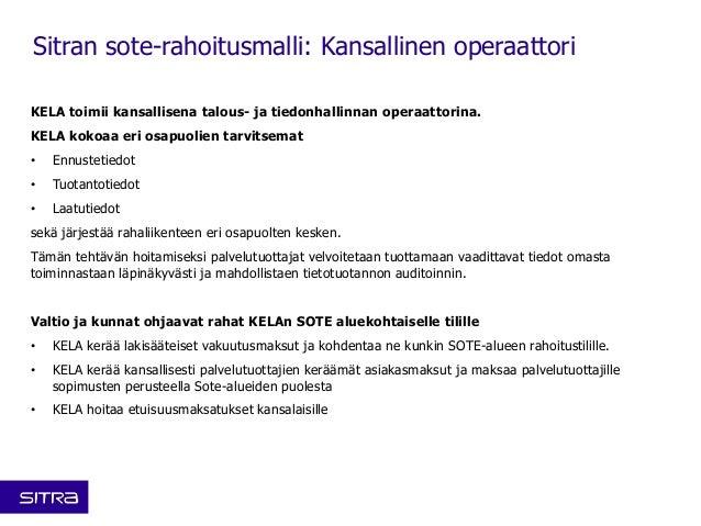 Sitran sote-rahoitusmalli: Kansallinen operaattori  KELA toimii kansallisena talous- ja tiedonhallinnan operaattorina.  KE...