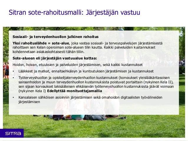 Sitran sote-rahoitusmalli: Järjestäjän vastuu  Sosiaali- ja terveydenhuollon julkinen rahoitus  Yksi rahoituslähde = sote-...