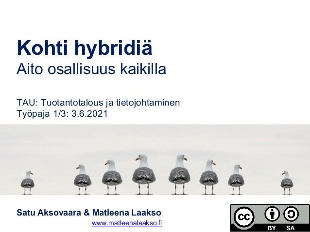 Satu Aksovaara & Matleena Laakso www.matleenalaakso.fi Kohti hybridiä Aito osallisuus kaikilla TAU: Tuotantotalous ja tiet...