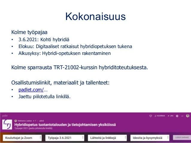 Kokonaisuus Kolme työpajaa • 3.6.2021: Kohti hybridiä • Elokuu: Digitaaliset ratkaisut hybridiopetuksen tukena • Alkusyksy...