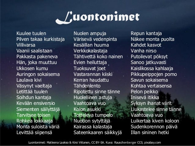 Luontonimet Luontonimet: Matleena Laakso & Kirsi Viitanen, CC BY-SA. Kuva: Rauschenberger CC0, pixabay.com Kuulee tuulen P...