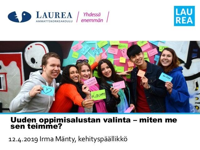 Uuden oppimisalustan valinta – miten me sen teimme? 12.4.2019 Irma Mänty, kehityspäällikkö