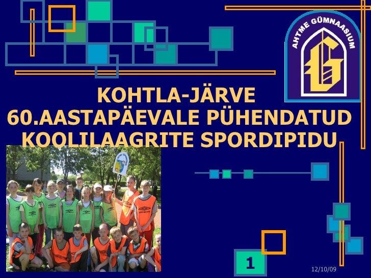 KOHTLA-J Ä RVE  60.AASTAPÄEVALE PÜHENDATUD KOOLILAAGRITE SPORDIPIDU