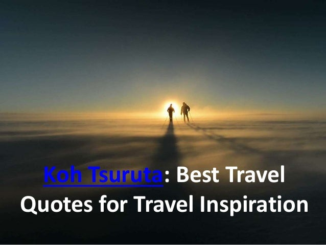 Koh Tsuruta: Best travel quotes for travel inspiration