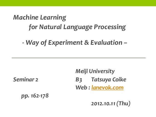 Machine Learning    for Natural Language Processing   - Way of Experiment & Evaluation –                    Meiji Universi...