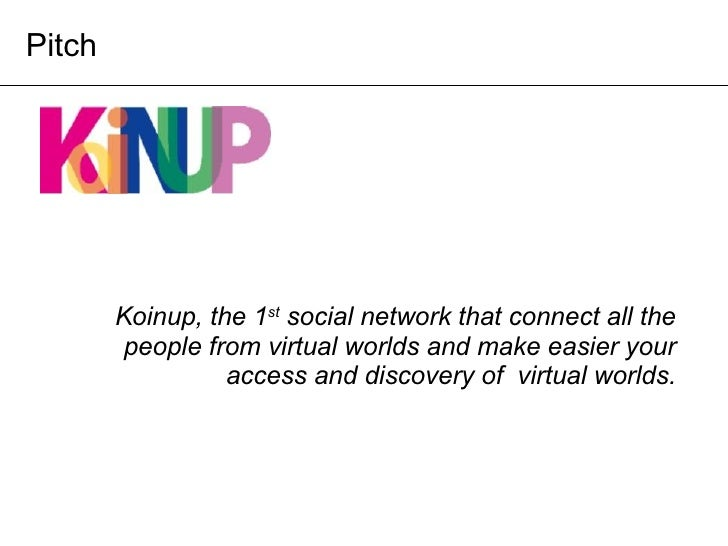 Koinup, the 1 st  social network that connect all the people from virtual worlds and make easier your access and discovery...