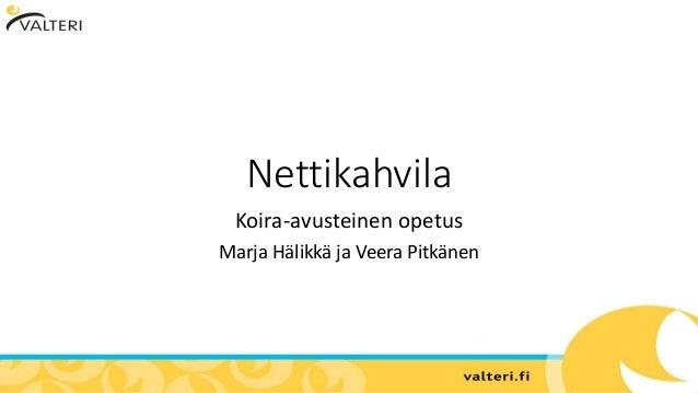 Nettikahvila Koira-avusteinen opetus Marja Hälikkä ja Veera Pitkänen