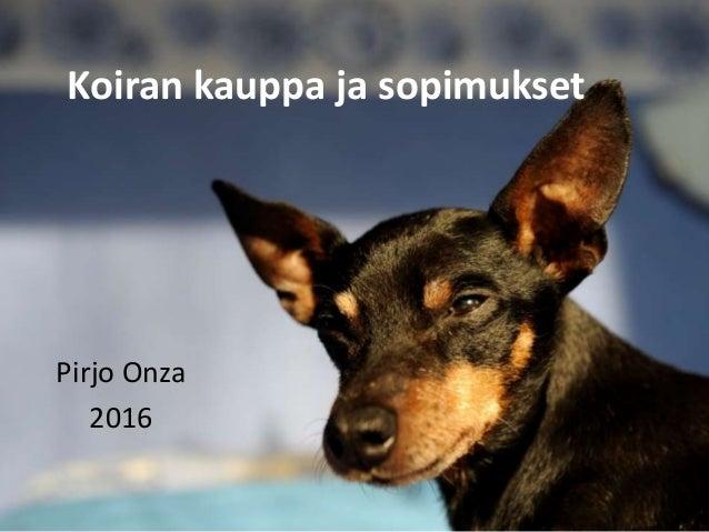 Koiran kauppa ja sopimukset Pirjo Onza 2016