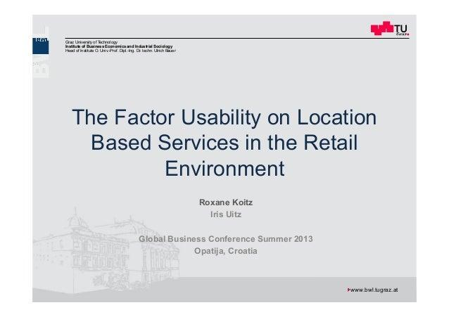 The Factor Usability on Location Based Services in the Retail Environment GBC, Opatija 03.10.2013 Roxane Koitz 1 Graz Univ...