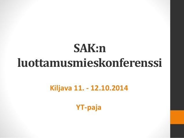 SAK:n luottamusmieskonferenssi  Kiljava 11. -12.10.2014  YT-paja