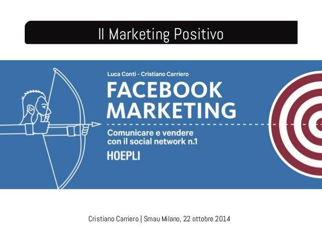 Il Marketing Positivo  Cristiano Carriero   Smau Milano, 22 ottobre 2014